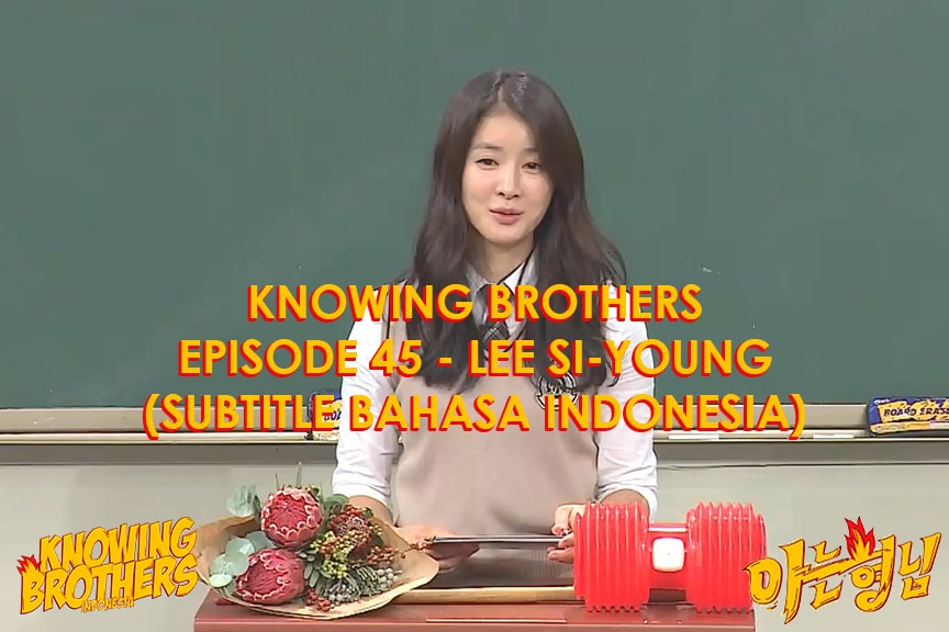 Nonton streaming online & download Knowing Bros eps 45 bintang tamu Lee Si-young subtitle bahasa Indonesia