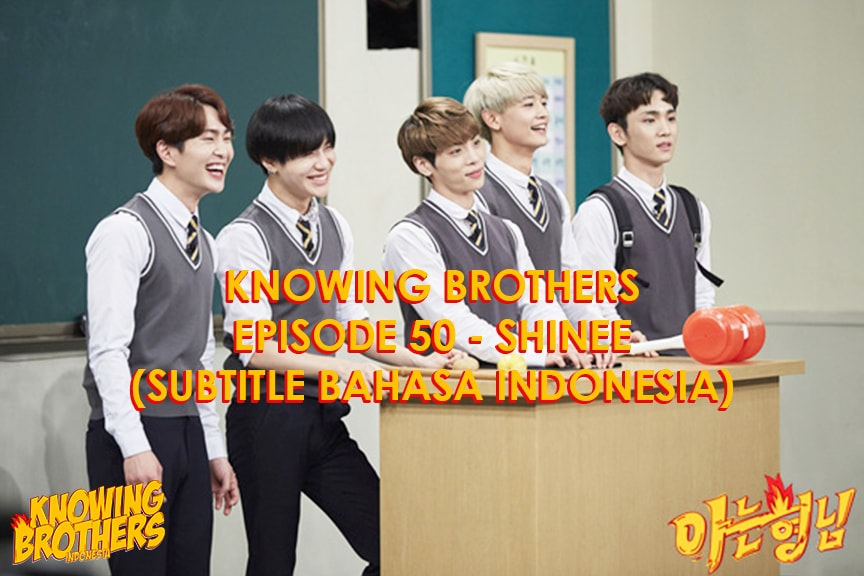 Nonton streaming online & download Knowing Bros eps 50 bintang tamu Shinee subtitle bahasa Indonesia