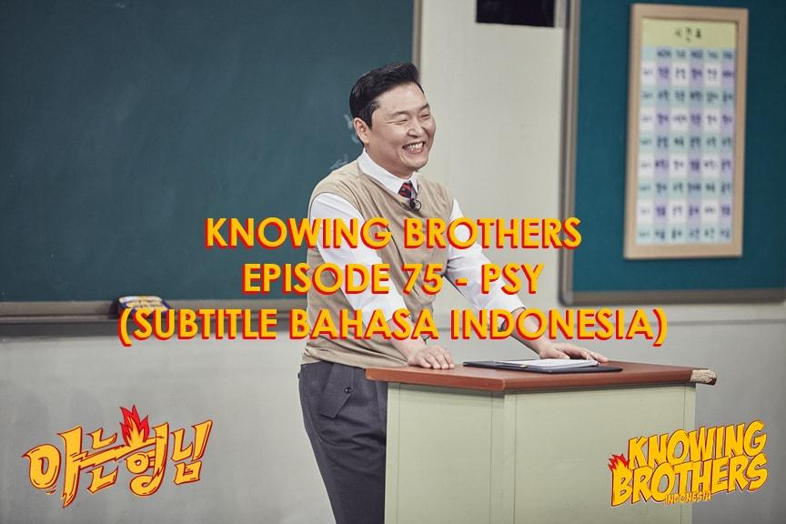 Nonton streaming online & download Knowing Bros eps 75 bintang tamu Psy subtitle bahasa Indonesia