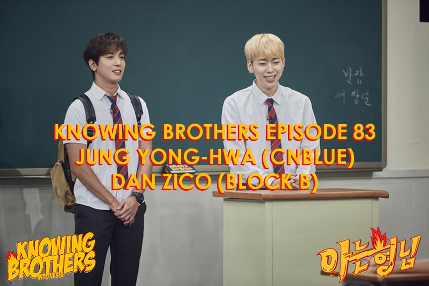 Nonton streaming online & download Knowing Bros eps 83 bintang tamu Jung Yong-hwa (CNBLUE) & Zico (Block B) subtitle bahasa Indonesia