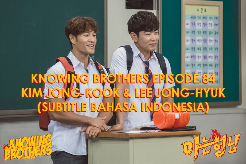Nonton streaming online & download Knowing Bros eps 86 bintang tamu Lee Jong-hyuk & Kim Jong-kook subtitle bahasa Indonesia