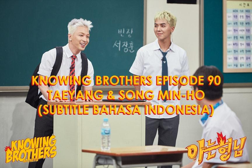 Nonton streaming online & download Knowing Bros eps 90 bintang tamu Taeyang (Big Bang) & Song Min-ho (Winner) subtitle bahasa Indonesia