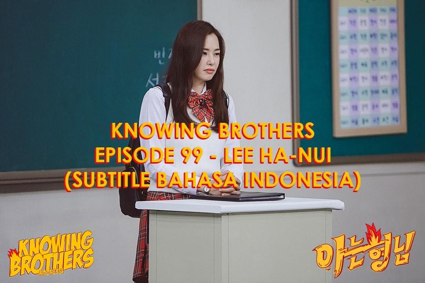 Nonton streaming online & download Knowing Bros eps 99 bintang tamu Lee Ha-nui subtitle bahasa Indonesia