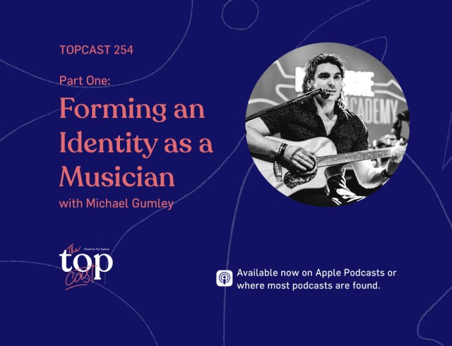 TopCast 254: Part One - Forming an Identity as a Musician