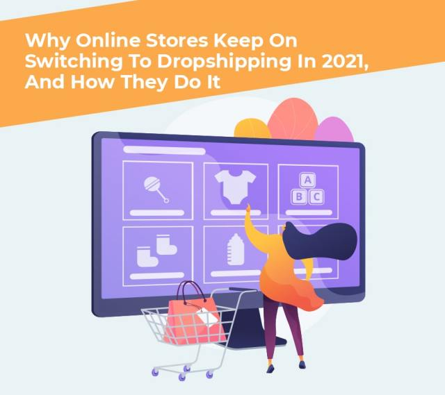 Why your online stores keep on switching to dropshipping in 2021