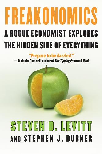 Freakonomics – A Rogue Economist Explores the Hidden Side of Everything