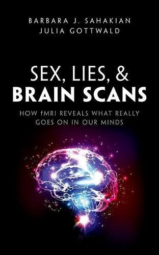 Sex, Lies, and Brain Scans: What is really going on inside our heads?