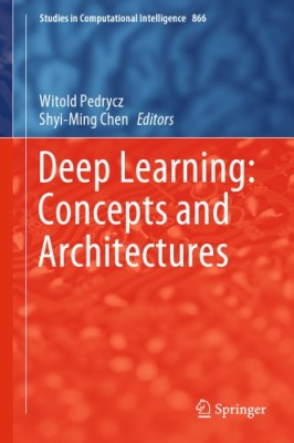 Deep Learning: Concepts And Architectures