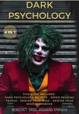 DARK PSYCHOLOGY: (4in1) This book includes: Dark Psychology Secrets – Speed Reading People – Rewire your Mind – Rewire your Mind Workbook