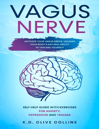 Vagus Nerve: Activate your Vagus Nerve,unleash your body's natural ability to healing yourself. Self Help guide with exercises for anxiety,depression and trauma.