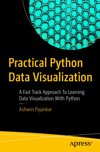 Practical Python Data Visualization: A Fast Track Approach To Learning Data Visualization With Python
