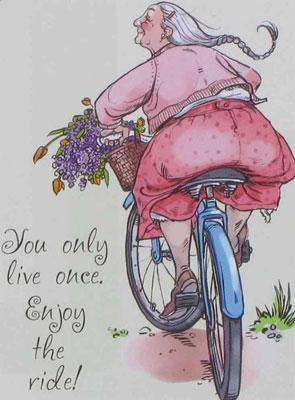 Je leeft maar één keer. Geniet van de rit!