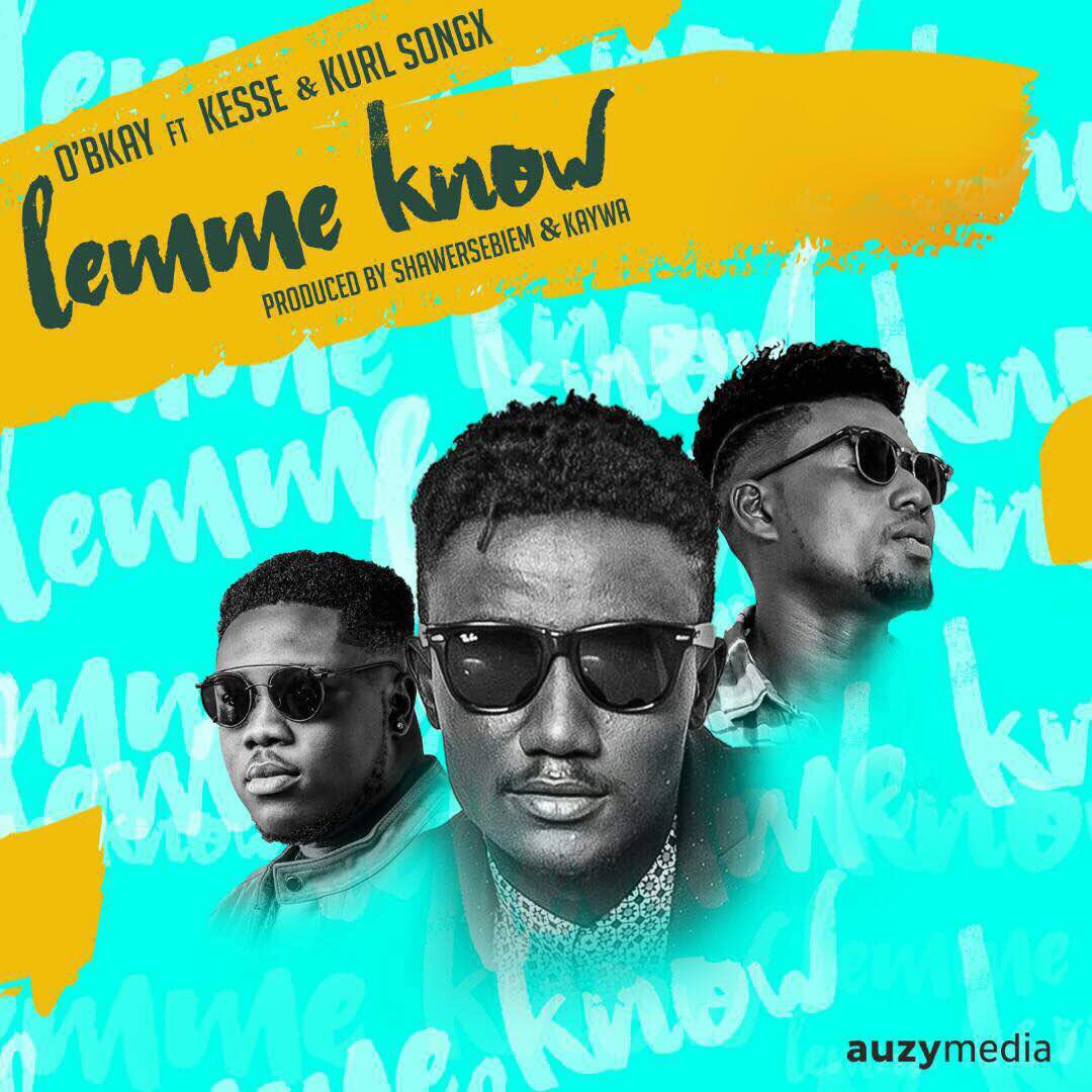 Lemme Know  -O'Bkay ft Kesse and Kurl songx