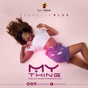 Read more about the article Rashelle Blue – My Thing (Prod. By Samsney).mp3