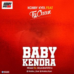 Kobby kyei ft Tycuun Baby Kendra(Mixed By Akyedie HizXlnC)