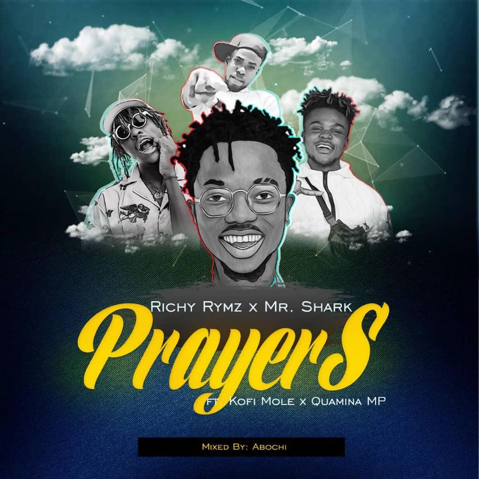 Richy Rymz x Mr Shark – Prayers ft Kofi Mole and Quamina Mp