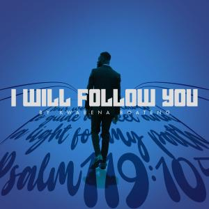 """""""I Will Follow You"""" By Gospel Singer Kwabena Boateng – Out Now"""