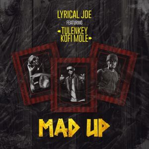Lyrical Joe Exhibits His Rap Versatility With New Drill Song 'Mad Up' Featuring Tulenkey And Kofi Mole