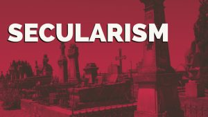 FEATURE: Secularism – A Bane For The Christian Generation Of Today – An Unconscious Drift From The Truth Of God's Word