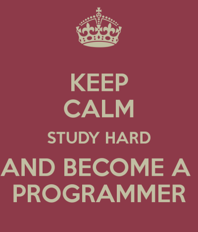 Keep calm, study, and become a programmer