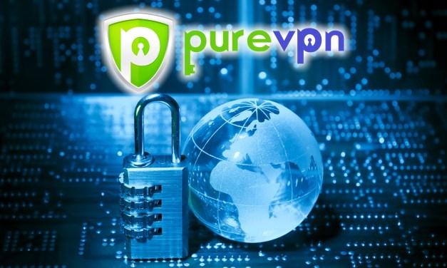 PUREVPN – YES YOU DO NEED A VPN !