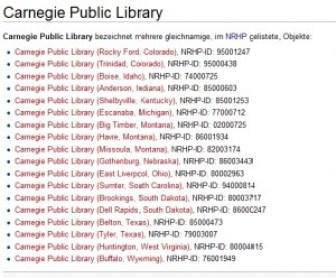 Eine nette Anzahl der über 1000 Bibliotheken, die ihre Existenz der Stiftung von Andrew Carnegie verdanken, ist bei Tante Wiki aufgezählt.