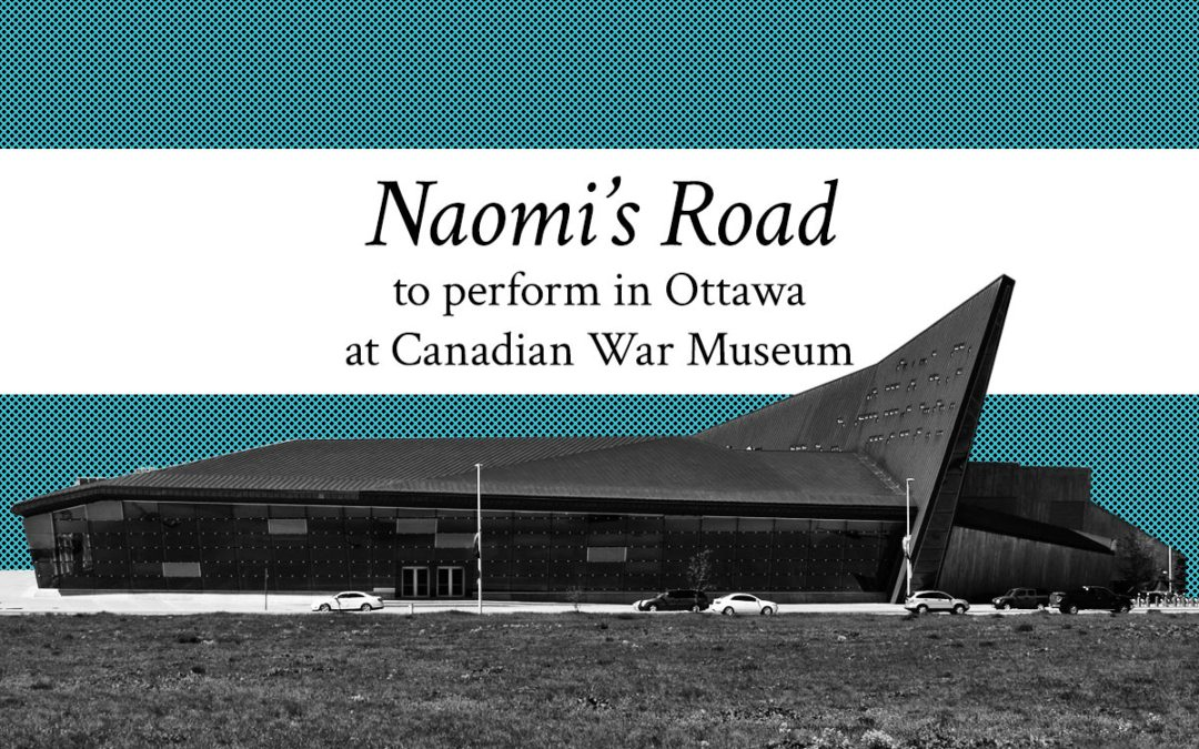 Naomi's Road to perform in Ottawa @ Canadian War Museum
