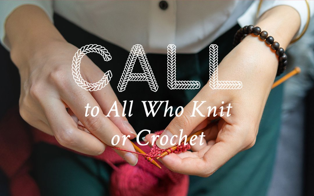 Call to All Who Knit or Crochet