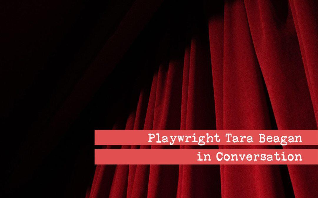 Playwright Tara Beagan in Conversation