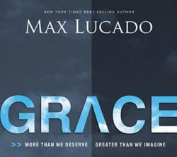 """Max Lucado book title, """"Grace, More Than We Deserve, Greater Than We Imagine."""""""
