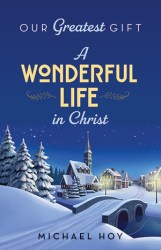 Title of book is Our Greatest Gift A Wonderful Life In Christ, church, snow trees, bridge and small town