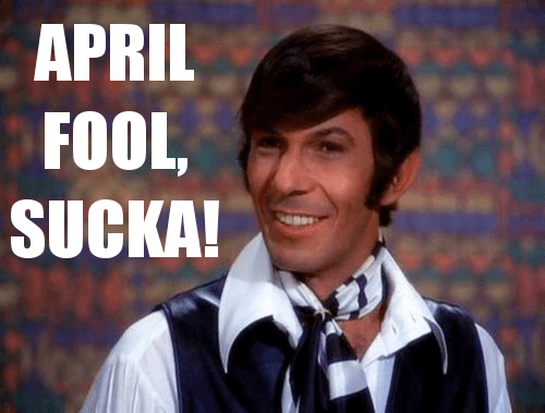 April Fool, sucka!