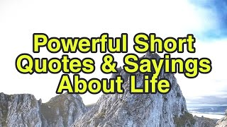 55 Powerful Short Quotes & Sayings About Life
