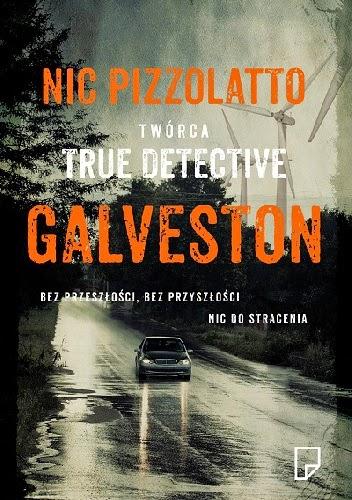 Nic Pizzolatto / Galveston / Wydawnictwo Marginesy