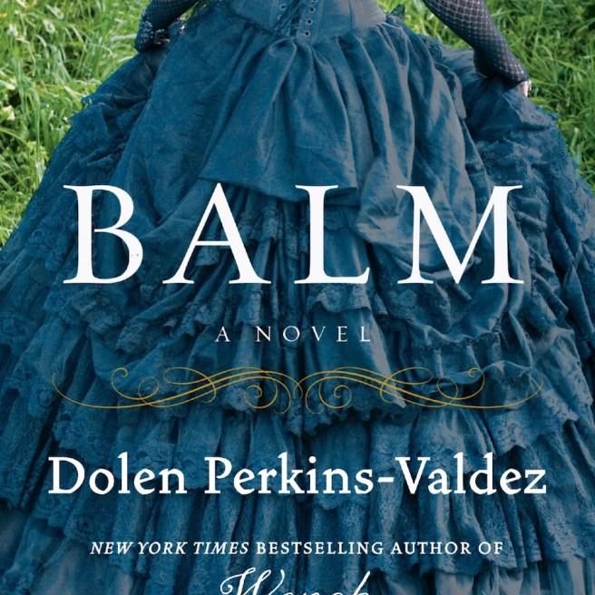 Dolen Perkins-Valdez, Slave Narrative, African American Fiction, Balm, KOLUMN Magazine, KOLUMN