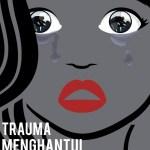 Trauma Menghantui Masa Depan