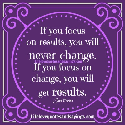 If you focus on results...