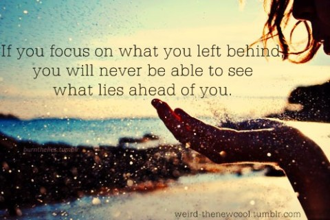 If you focus on what you left behind...