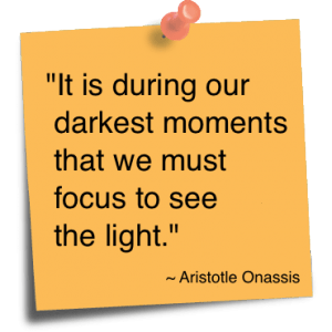 It is during our darkest moments...