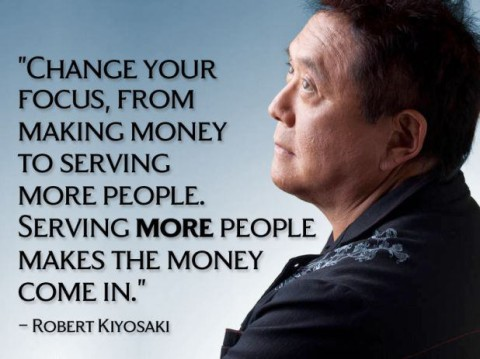 Robert Kiyosaki - change-your-focus-from-making-money-to-serving-more-people
