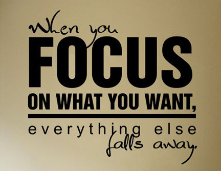 When you focus on what you want ...