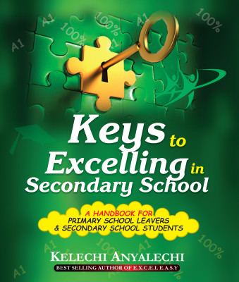 Keys to Excelling in Secondary School - By Kelechi Anyalechi