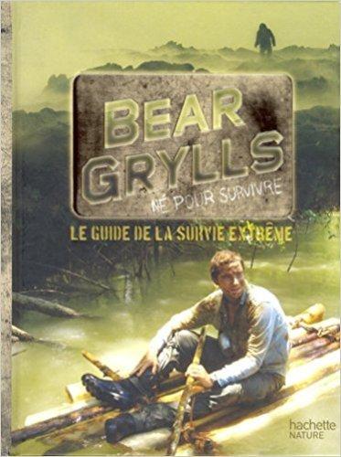 Livres de survie - Le guide de la survie extreme Bear Grylls