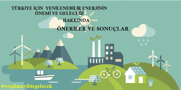 Türkiye İçin Yenilenebilir Enerjinin Önemi ve Geleceği İçin Öneriler