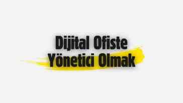 Dijital Ofiste Yönetici Olmak