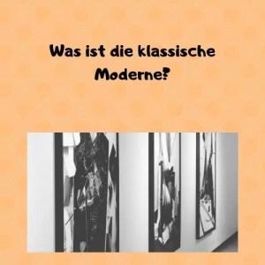 Was ist die klassische Moderne