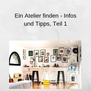 Ein Atelier finden - Infos und Tipps, Teil 1