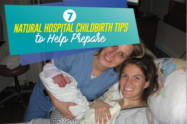 7 natural hospital childbirth tips to help pepare
