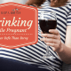 Drinking While Pregnant - Better Safe Than Sorry