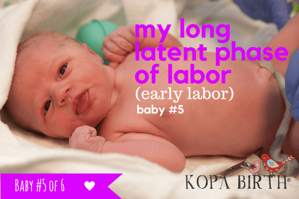 My Long Latent Phase of Laobr (Early Labor) Baby #5